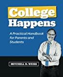 College Happens : A Practical Handbook for Parents and Students, Weiss, Mitch, 0984858741
