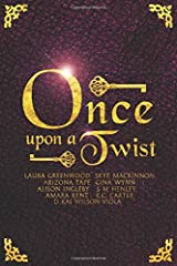 Once Upon A Twist: An Anthology Of Unusual Fairy Tales Paperback
