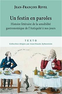 Un festin en paroles : histoire littéraire de la sensibilité gastronomique de l'Antiquité à nos jours, Revel, Jean-François
