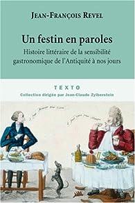 Un festin en paroles : Histoire littéraire de la sensibilité gastronomique de l'Antiquité à nos jours par Jean-François Revel