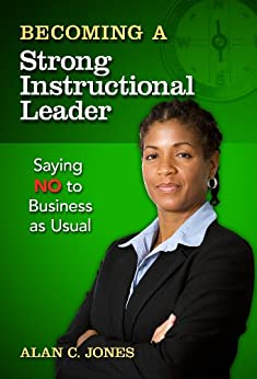 Becoming a Strong Instructional Leader: Saying No to Business as Usual by [Jones, Alan C.]