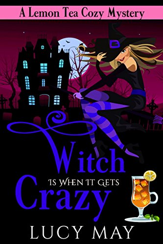 Witch is When it Gets Crazy (Lemon Tea Cozy Mysteries Book 3) by [May, Lucy]