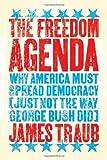 Freedom Agenda, James Traub, 0374158479