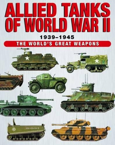 Allied Tanks Of World War Ii  The Worlds Great Weapons