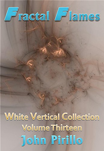 Fractal Flames White Vertical Collection Volume Thirteen: 100 images that resonate with the soul and create a sense of harmony and peace, beauty and serenity.