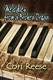 Melodies from a Broken Organ, Cori Reese, 1606721348