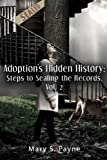 Adoption's Hidden History: Steps to Sealing the Records (Vol. 2) (Volume 2)