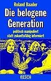 Die belogene Generation: Politisch manipuliert statt zukunftsfähig informiert (Politik, Recht, Wirtschaft und Gesellschaft / Aktuell, sachlich, kritisch, christlich)