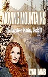 Moving Mountains: A Post-Apocalyptic, Dystopian Series (The Survivor Diaries Book 3)