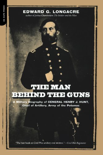 The Man Behind The Guns: A Military Biography Of General Henry J. Hunt, Commander Of Artillery, Army Of The Potomac (J Hunt)