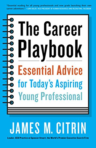 The Career Playbook: Essential Advice For Todayu0027s Aspiring Young  Professional By [Citrin, James