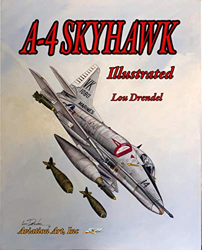 (A-4 Skyhawk Illustrated (The Illustrated Series of Military Aircraft Book 14))