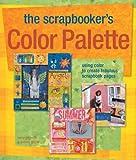 The Scrapbooker's Color Palette, Kerry Arquette and Andrea Zocchi, 1600591299