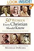 #8: 50 Women Every Christian Should Know: Learning from Heroines of the Faith