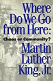 Where Do We Go from Here : Chaos or Community?, King, Martin Luther, Jr., 0807005711