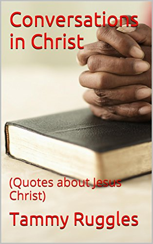 Book: Conversations in Christ - (Quotes about Jesus Christ) by Tammy Ruggles