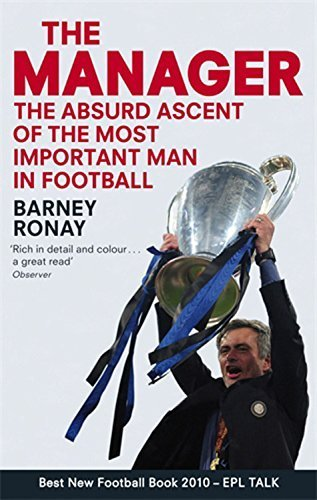The Manager: The Absurd Ascent of the Most Important Man in Football Reprint edition by Ronay, Barney (2010) Paperback