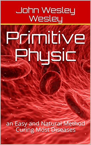 Primitive Physic: an Easy and Natural Method Curing Most Diseases