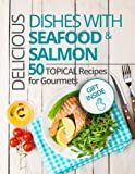 Delicious dishes with Seafood & Salmon. 50 topical recipes for gourmets.