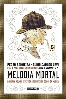 Melodia mortal: Sherlock Holmes investiga as mortes de gênios da música por [Bandeira, Pedro, Levi, Guido Carlos]