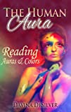 The Human Aura - Reading Auras & Colors (Auras and Chakras Book 2)