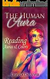 The Human Aura - Reading Auras & Colors (Auras and Chakras Book 2)
