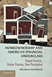 Homeownership and America's Financial Underclass: Flawed Premises, Broken Promises, New Prescriptions