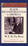 img - for Black Reconstruction in America (The Oxford W. E. B. Du Bois): An Essay Toward a History of the Part Which Black Folk Played in the Attempt to Reconstruct Democracy in America, 1860-1880 book / textbook / text book