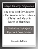 The Blue Bird for Children - The Wonderful Adventures of Tyltyl and Mytyl in Search of Happiness