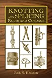 Knotting and Splicing Ropes and Cordage, Paul N. Hasluck, 1616086785