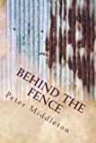 Behind the Fence, Peter Middleton, 1482366347
