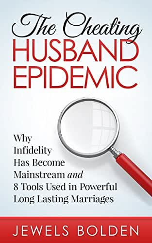 The Cheating Husband Epidemic - Why Infidelity Has Become Mainstream and 8 Tools Used In Powerful Long Lasting Marriages