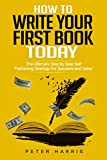 How To Write Your First Book Today: The Ultimate Step By Step Self Publishing Strategy For Success and Sales (Passive Income, eCommerce, Productivity Guide, build habits)