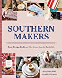 img - for Southern Makers: Food, Design, Craft, and Other Scenes from the Tactile Life book / textbook / text book