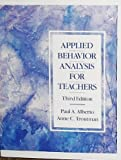 Applied Behavior Analysis for Teachers : Influencing Student Performance, Alberto, Paul and Troutman, Anne, 0675211778