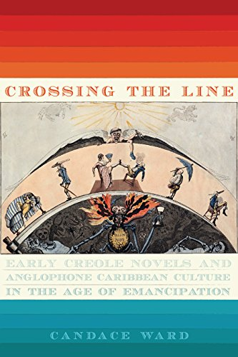 Download for free Crossing the Line: Early Creole Novels and Anglophone Caribbean Culture in the Age of Emancipation