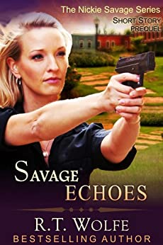Savage Echoes (The Nickie Savage Series, Short Story Prequel) by [Wolfe, R.T.]