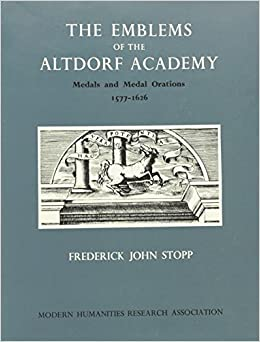 Emblems of the Altdorf Academy: Medals and Medal Orations, 1577-1626 (Publications of the Mhra)