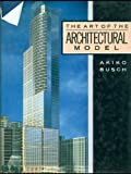The Art of the Architectural Model, Akiko Busch, 0830699694
