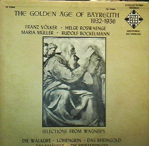 The Golden Age of Bayreuth 1932-1936: Selections From Wagner's Lohengrin, Die Walküre, Tannhäuser, Das Rheingold, Die Meistersinger (Collectors' Series, Historic Re-issues) (Issue 1932)