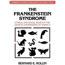 The Frankenstein Syndrome: Ethical and Social Issues in the Genetic Engineering of Animals (Cambridge Studies in Philosophy and Public Policy) [Paperback] [1995] (Author) Bernard E. Rollin