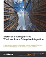 Microsoft Silverlight 5 and Windows Azure Enterprise Integration Front Cover
