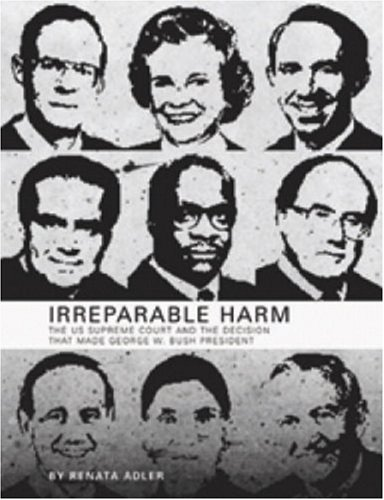 Irreparable Harm: The U.S. Supreme Court and The Decision That Made George W. Bush President