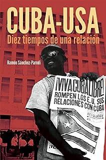 Cuba-USA: Diez tiempos de una relación (Spanish Edition)