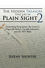 The Hidden Treasure That Lies in Plain Sight 2: Examining King James, the Letter J, Pagan Birthdays, Gentile Salvation, and the NIV Bible Paperback