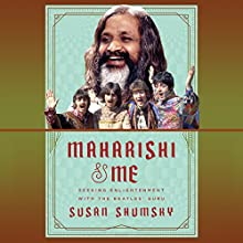 Maharishi & Me: Seeking Enlightenment with The Beatles' Guru Audiobook by Susan Shumsky Narrated by Laural Merlington