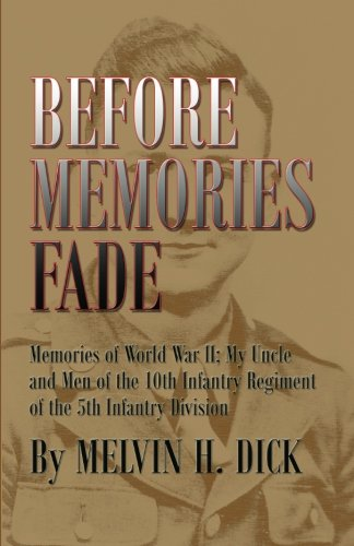Before Memories Fade: Memories of World War II; My Uncle and Men of the 10th Infantry Regiment of the 5th Infantry Division ()