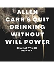 Allen Carr's Quit Drinking Without Willpower: Be a Happy Nondrinker: Allen Carr's Easyway, Book 6