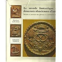 Le Monde fantastique des douceurs Alsaciennes d'antan. Moules et recettes des gâteaux et confiseries moulés