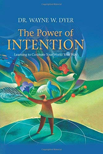 The Power of Intention: Learning to Co-create Your World Your Way by Dr. Wayne W. Dyer (2010-10-01)
